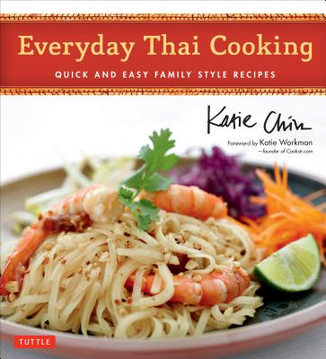 Everyday Thai Cooking By Chin, Katie/ Workman, Katie (FRW)/ Kawana, Masano (PHT)